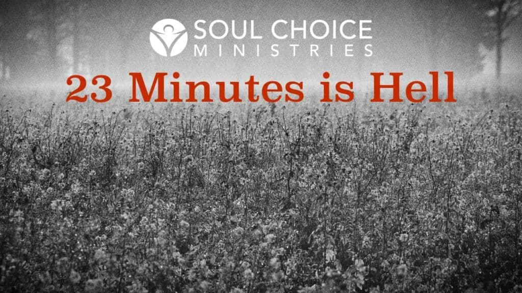 23 Minutes in Hell | Soul Choice Ministries